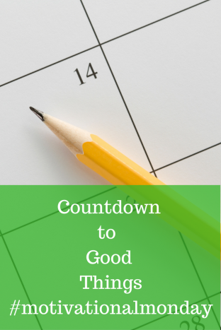Countdown to Good Things#motivationalmonday