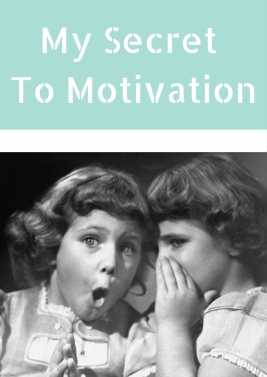 My Secret To Motivation