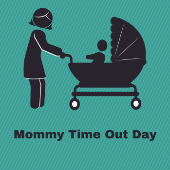 Mommy Time Out Day
